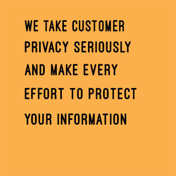 We take customer privacy seriously and make every effort to protect your information.